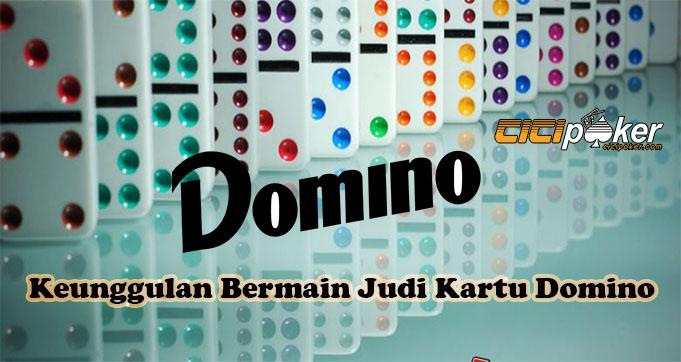 Keunggulan Bermain Judi Kartu Domino Online